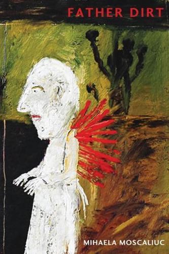 Father Dirt by Mihaela Moscaliuc (Paperback / softback, 2010)