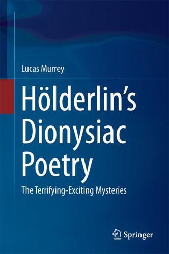 Hölderlin's Dionysiac Poetry by Lucas Murrey