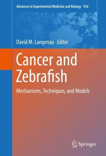Cancer and Zebrafish: Mechanisms, Techniques, and Models: 2016 by Springer...
