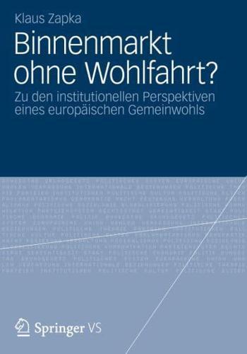 Binnenmarkt Ohne Wohlfahrt?: Zu Den Institutionellen Perspektiven Eines...