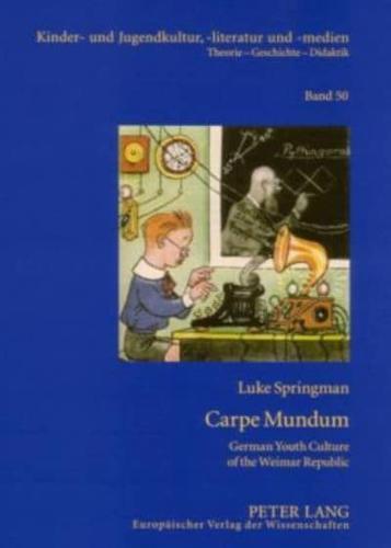 Carpe Mundum: German Youth Culture of the Weimar Republic by Luke Springman...