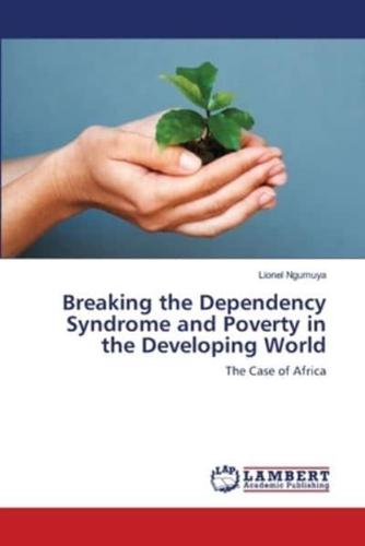 Breaking-the-Dependency-Syndrome-and-Poverty-in-the-Developing-World-by