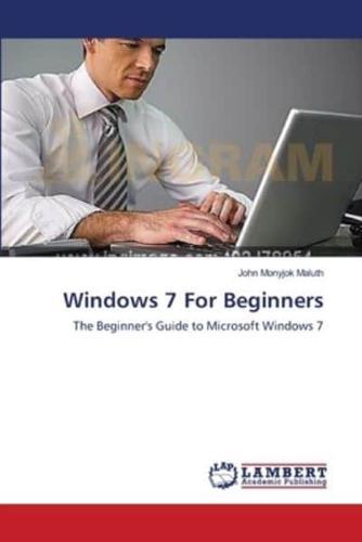 Windows 7 for Beginners by Monyjok Maluth John