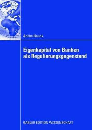 Eigenkapital Von Banken ALS Regulierungsgegenstand: Auswirkungen Von...