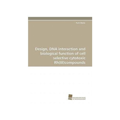 Design, DNA Interaction and Biological Function of Cell Selective Cytotoxic...
