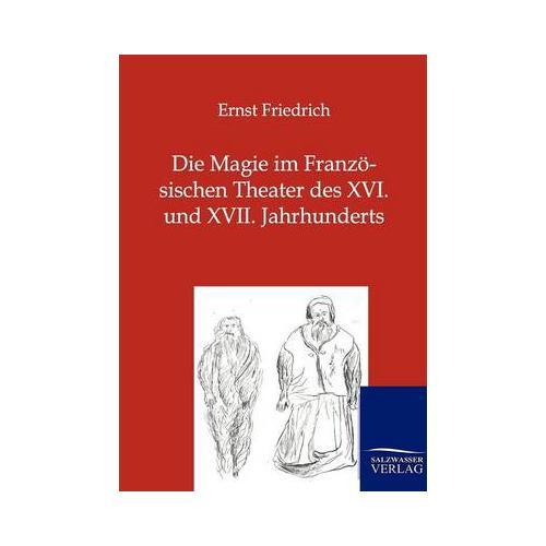 Die Magie Im Franz Sischen Theater Des XVI. Und XVII. Jahrhunderts by Ernst F...