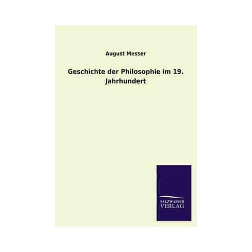 Geschichte Der Philosophie Im 19. Jahrhundert by August Messer (Paperback /...