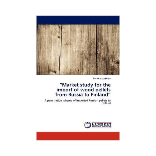 Market Study for the Import of Wood Pellets from Russia to Finland by Irina R - Oxford, Oxfordshire, United Kingdom - Returns accepted Most purchases from business sellers are protected by the Consumer Contract Regulations 2013 which give you the right to cancel the purchase within 14 days after the day you receive the item. Find out - Oxford, Oxfordshire, United Kingdom