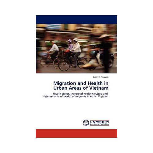 Migration-and-Health-in-Urban-Areas-of-Vietnam-by-Liem-T-Nguyen-Paperback