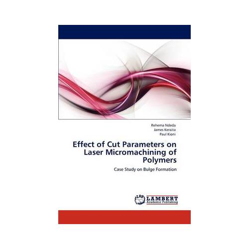 Effect of Cut Parameters on Laser Micromachining of Polymers by Rehema Ndeda