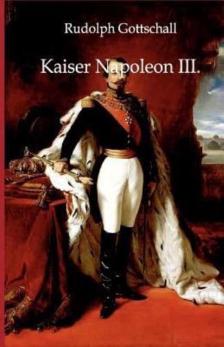 Kaiser Napoleon III. by Rudolph Gottschall