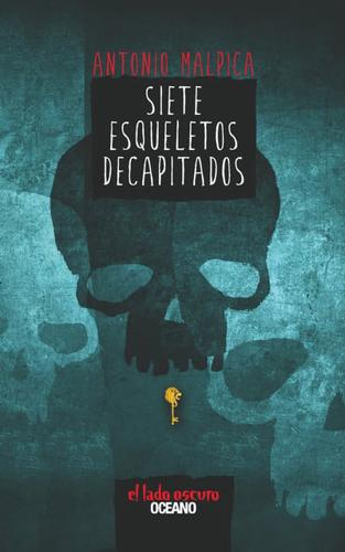 Siete Esqueletos Decapitados by Antonio Malpica Paperback  softback 2014 - <span itemprop=availableAtOrFrom>Oxford, Oxfordshire, United Kingdom</span> - Returns accepted Most purchases from business sellers are protected by the Consumer Contract Regulations 2013 which give you the right to cancel the purchase within 14 days af - Oxford, Oxfordshire, United Kingdom