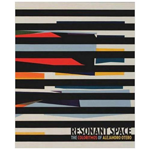 Resonant Space: The Colorhythms of Alejandro Otero by Rina Carvajal...