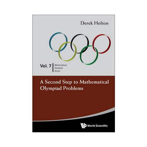 A Second Step to Mathematical Olympiad Problems by Derek Allan Holton (author)