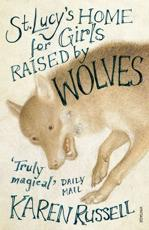 ISBN: 9780099507321 - St Lucy's Home for Girls Raised by Wolves