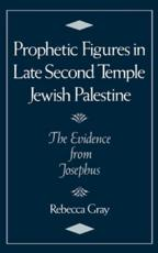 ISBN: 9780195076158 - Prophetic Figures in Late Second Temple Jewish Palestine The Evidence from Josephus