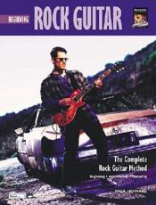 Beginning Rock Guitar: The Complete Rock Guitar Method [With CD]