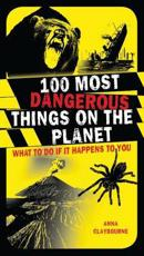 ISBN: 9781408103944 - 100 Most Dangerous Things on the Planet