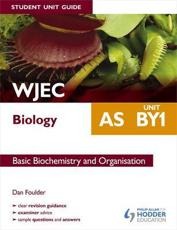 ISBN: 9781444182910 - WJEC AS Biology Student Unit Guide: Basic Biochemistry and Organisation (Unit BY1)