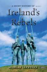 ISBN: 9781847173706 - A Short History of Ireland's Rebels