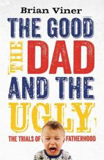 ISBN: 9781847398994 - The Good, the Dad and the Ugly