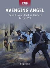 ISBN: 9781849087575 - Avenging Angel - John Brown's Raid on Harpers Ferry 1859