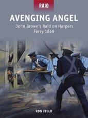 ISBN: 9781849087575 - Avenging Angel - John Brown's Raid on Harpers Ferry, 1859