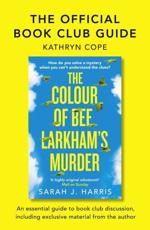 The Official Reading Group Guide - The Colour of Bee Larkham's Murder