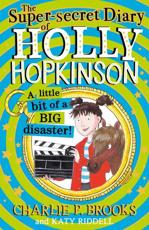 The Super-Secret Diary of Holly Hopkinson: A Little Bit of a Big Disaster