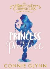 Princess in Practice: The Rosewood Chronicles