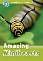 Amazing Minibeasts (Oxford Read and Discover Level 3)