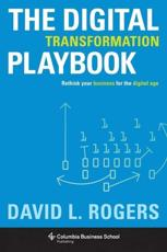 The Digital Transformation Playbook Rethink Your Business for the Digital Age