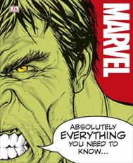 Marvel - Absolutely Everything You Need to Know...