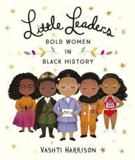 Little Leaders. Bold Women in Black History