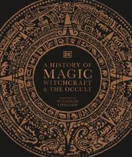 A History of Magic, Witchcraft & The Occult