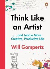 Think Like an Artist ... And Lead a More Creative, Productive Life