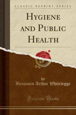 Hygiene and Public Health (Classic Reprint)