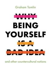 Why Being Yourself Is a Bad Idea