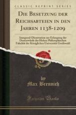 Die Besetzung Der Reichsabteien in Den Jahren 1138-1209 - Brennich, Max