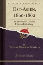 Ost-Asien, 1860-1862 - Eulenburg, Friedrich Albrecht Zu