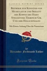 Beitrage Zur Kenntnis Von Muskulatur Und Skelett Des Kopfes Des Haies Stegostoma Tigrinum GM. Und Der Holocephalen - Alexander Ferdinand Luther (author)