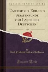 Umrisse Zur Erd-Und Staatenkunde Vom Lande Der Deutschen, Vol. 1 (Classic Reprint) - Hoffmann, Karl Friedrich Vollrath