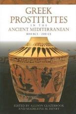 Greek Prostitutes in the Ancient Mediterranean, 800 BCE-200 CE - Allison Glazebrook, Madeleine Mary Henry