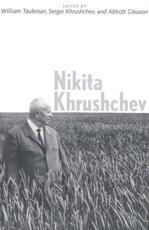 Nikita Khrushchev - William Taubman, Sergei Khrushchev, Abbott Gleason