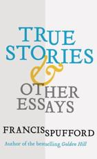 True Stories & Other Essays