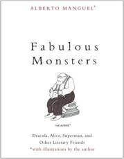 Fabulous Monsters: Count Dracula, Alice, Superman and Other Literary Friends
