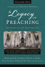 A Legacy of Preaching. Volume One Apostles to the Revivalists