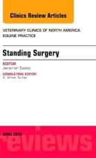 Standing Surgery, An Issue of Veterinary Clinics of North America: Equine Practice