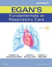 Workbook to Accompany Egan's Fundamentals of Respiratory Care, Eleventh Edition, Robert M. Kacmarek, James K. Stoller, Al Heuer