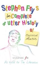 Stephen Fry's Imcomplete & Utter History of Classical Music